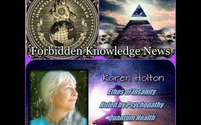 Ethos of Insanity/Ruled by Psychopathy/Quantum Health with Karen Holton